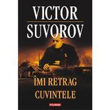 Imi Retrag Cuvintele - Victor Suvorov, editura Polirom
