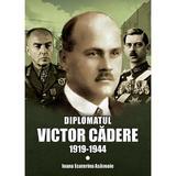 Diplomatul Victor Cadere 1919-1944 - Ioana Ecaterina Asavoaie, editura Miidecarti