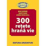 300 Retete hrana vie - Mike Snyder, Nancy Faass, Lorena Novak Bull, editura Orizonturi
