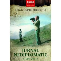Jurnal nediplomatic (1998-2001) - Ioan Grigorescu, editura Corint