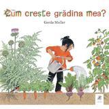 Cum creste gradina mea - Gerda Muller, editura Frontiera