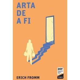 Arta de a fi - Erich Fromm, editura Trei
