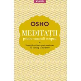 Meditatii pentru oamenii ocupati - Osho, editura Litera