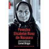 Povestea Elisabetei Rizea din Nucsoara - Elisabeta Rizea, editura Humanitas