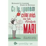 Ce le spunem celor mici ca sa creasca mari - Bernadette Lemoine, Diane de Bodman, editura Humanitas