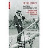 Amintirile unui fost corector. Insemnarile cultivatorului de marar - Petre Stoica, editura Humanitas