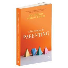 Ghid esential de parenting - Gail Reichlin, Caroline Winkler, editura Curtea Veche