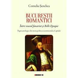 Bucurestii romantici - Corneliu Senchea, editura Eikon