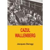 Cazul Wallenberg - Jacques Derogy, editura Institutul European