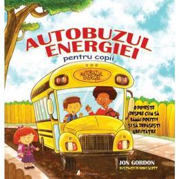 Autobuzul energiei pentru copii - Jon Gordon, Korey Scott, editura Act Si Politon