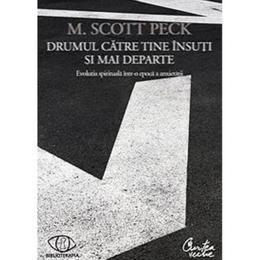 Drumul catre tine insuti si mai departe - M. Scott Peck, editura Curtea Veche