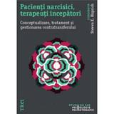 Pacienti narcisici, terapeuti incepatori - Stevan K. Huprich, editura Trei