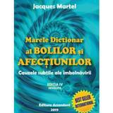 Marele dictionar al bolilor si afectiunilor Ed.4 - Jacques Martel, editura Ascendent