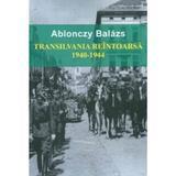 Transilvania reintoarsa 1940-1944 - Ablonczy Balazs, editura Institutul European