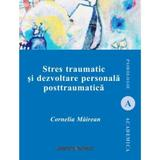 Stres traumatic si dezvoltare personala posttraumatica - Cornelia Mairean, editura Institutul European