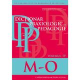 Dictionar praxiologic de pedagogie Vol.4: M-O - Musata-Dacia Bocos, editura Cartea Romaneasca