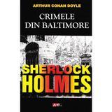 Crimele din baltimore. sherlock holmes - arthur conan doyle