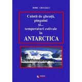 Calota de gheata, pinguini si... temperaturi estivale in antarctica - doru ciucescu