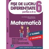 Matematica - Clasa 6. Partea 2 - Fise de lucru diferentiate - Florin Antohe, editura Cartea Romaneasca
