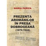 Prezenta aromanilor in presa dobrogeana (1879-1944) - Maria Pariza, editura Paideia