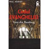 Codul Evangheliei. Vaza din Bamberg - Paul Hornet, editura Leader Human Resources