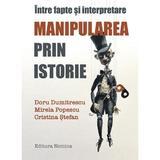 Manipularea prin istorie - Doru Dumitrescu, Mirela Popescu, editura Nomina
