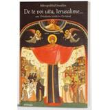 De te voi uita, Ierusalime... sau ortodoxia traita in Occident - Mitropolitul Serafim, editura Doxologia