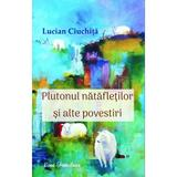 Plutonul natafletilor si alte povestiri - Lucian Ciuchita, editura Ecou Transilvan
