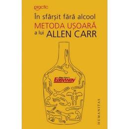 In sfarsit fara alcool. Metoda usoara a lui Allen Carr - Allen Carr, editura Humanitas