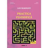 Practica filosofoca - Lou Marinoff, editura Eikon