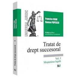 Tratat de drept succesoral Vol.1: Mostenirea legala Ed.4 - Francisc Deak, Romeo Popescu, editura Universul Juridic