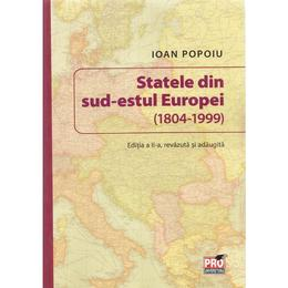 Statele din sud-estul Europei (1804-1999) Ed. 2 - Ioan Popoiu, editura Pro Universitaria