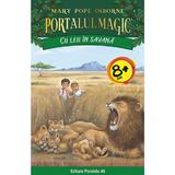 Portalul magic 11: Cu leii in savana Ed.2 - Mary Pope Osborne, editura Paralela 45