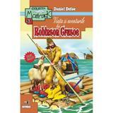 Viata si aventurile lui Robinson Crusoe - Daniel Defoe, editura Andreas