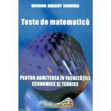 Teste de matematica pentru admiterea in facultatile economice si tehnice - Gheorghe Adalbert Schneider, editura Hyperion