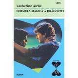 Formula magica a dragostei - Catherine Airlie, editura Alcris