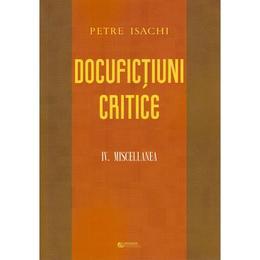 Docufictiuni critice Vol. 4: Miscellanea - Petre Isachi, editura Rovimed