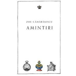 Amintiri - Zoe Camarasescu, editura Baroque Books & Arts