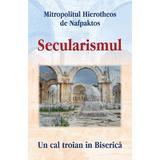 Secularismul - Mitropolitul Hierotheos de Nafpaktos, editura Egumenita