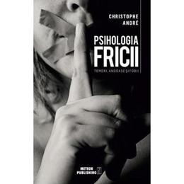 Psihologia fricii - christophe andre