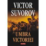 Umbra victoriei - Victor Suvorov, editura Polirom