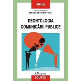 Deontologia Comunicarii Publice - RalucA-Nicoleta Radu, editura Polirom