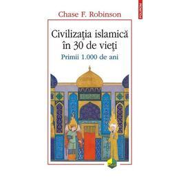 Civilizatia islamica in 30 de vieti - Chase F. Robinson, editura Polirom