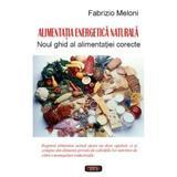 Alimentatia energetica naturala - Fabrizio Meloni, editura Antet