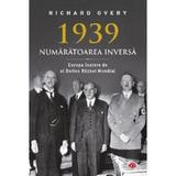 1939. Numaratoarea inversa - Richard Overy, editura Litera