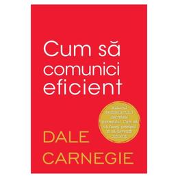 Cum sa comunici eficient - Dale Carnegie, editura Litera