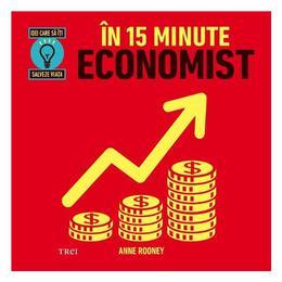 In 15 minute economist - Anne Rooney, editura Trei