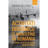 Activitati britanice clandestine în românia în timpul celui de-al doilea razboi mondial - dennis del