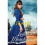 Titanii - Leila Meacham, editura Alma