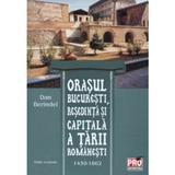 Orasul Bucuresti, resedinta si capitala a Tarii Romanesti 1459-1862 - Dan Berindei, editura Pro Universitaria